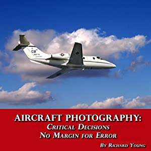 Aircraft Photography: Critical Decisions No Margin for Error | [Richard Young]