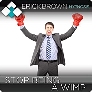 Stop Being a Wimp, Own Your Power Self-Hypnosis with Subliminal Affirmations | [Erick Brown]