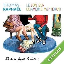 Le bonheur commence maintenant - et si on forçait le destin ? | Livre audio Auteur(s) : Thomas Raphaël Narrateur(s) : Christine Braconnier