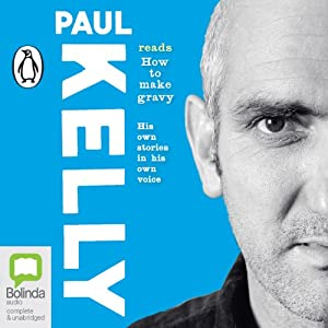 How to Make Gravy | [Paul Kelly]
