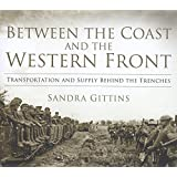 Between the Coast and the Western Front: Transportation and Supply Behind the Trenches