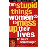 Ten Stupid Things Women Do to Mess Up Their Lives ~ Laura Schlessinger