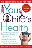 Your Childs Health: The Parents One-Stop Reference Guide to: Symptoms, Emergencies, Common Illnesses, Behavior Problems, and Healthy Development