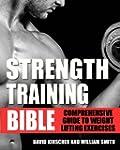 Strength Training Bible: Comprehensiv...