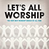 Let's All Worship: The Very Best Worship Songs Of All Time Various Artists