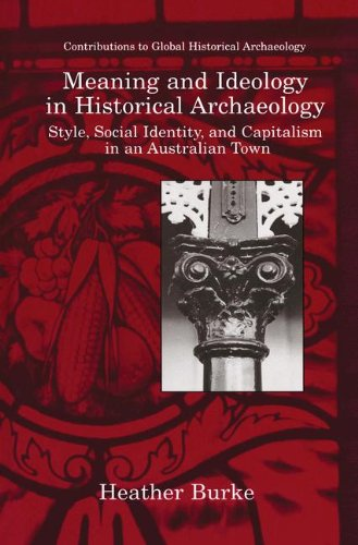 Meaning and Ideology in Historical Archaeology: Style, Social Identity, and Capitalism in an Australian Town (Contributi