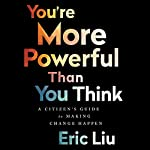 You're More Powerful Than You Think: A Citizen's Guide to Making Change Happen | Eric Liu