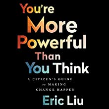 You're More Powerful Than You Think: A Citizen's Guide to Making Change Happen Audiobook by Eric Liu Narrated by Eric Liu
