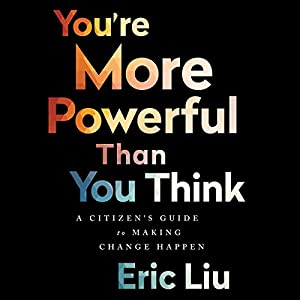 You're More Powerful Than You Think: A Citizen's Guide to Making Change Happen Hörbuch von Eric Liu Gesprochen von: Eric Liu