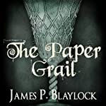 The Paper Grail | James P. Blaylock