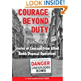 Courage Beyond Duty: Stories of Courage from Allied Bomb Disposal Operatives
