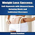 Weight Loss Success: Self-Hypnosis with Binaural Beats, Relaxing Music and Subliminal Messages  by Zhanna Hamilton Narrated by Michael Griffith