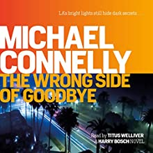 The Wrong Side of Goodbye: Harry Bosch, Book 21 | Livre audio Auteur(s) : Michael Connelly Narrateur(s) : Titus Welliver