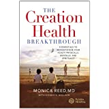 The Creation Health Breakthrough: 8 Essentials to Revolutionize Your Health Physically, Mentally, and Spirituallyby Monica Reed
