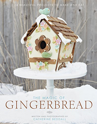 The Magic of Gingerbread (16 Beautiful Projects to Make and Eat) by Catherine Beddall