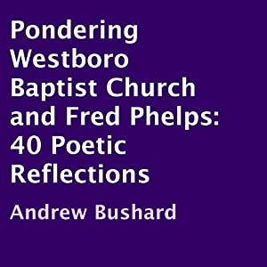 Pondering Westboro Baptist Church and Fred Phelps Audiobook