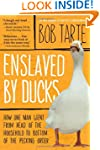 Enslaved by Ducks: How One Man Went f...