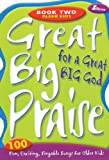 Great Big Praise for a Great Big God - Book Two: Older Kids: 100 Fun, Exciting, Singable Songs for O [Spiral-bound]