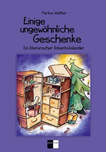 Buchseite und Rezensionen zu 'Einige ungewöhnliche Geschenke: Ein literarischer Adventskalender' von Markus Walther
