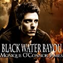 Black Water Bayou Audiobook by Monique O'Connor James Narrated by Bill Russell