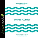 Gospel Fluency: Speaking the Truths of Jesus into the Everyday Stuff of Life | Jeff Vanderstelt