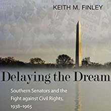 Delaying the Dream: Southern Senators and the Fight Against Civil Rights, 1938-1965 Audiobook by Keith M. Finley Narrated by Shawn Zuzek
