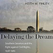 Delaying the Dream: Southern Senators and the Fight Against Civil Rights, 1938-1965 | Livre audio Auteur(s) : Keith M. Finley Narrateur(s) : Shawn Zuzek