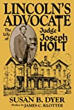 Lincoln's Advocate: The Life of Judge Joseph Holt