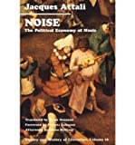 Noise: The Political Economy of Music (Theory and  History of Literature, Vol. 16) (0816612870) by Jacques Attali