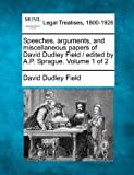 img - for Speeches, arguments, and miscellaneous papers of David Dudley Field / edited by A.P. Sprague. Volume 1 of 2 book / textbook / text book
