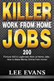 Killer Work from Home Jobs: 200 Fortune 500 & Legitimate Work at Home Jobs - How to Make Money Online from Home!