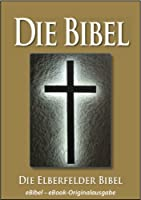 Die BIBEL | Elberfelder Ausgabe (eBibel - F�r eBook-Leseger�te optimierte Ausgabe) (German Edition)