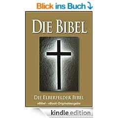 Die BIBEL   Elberfelder Ausgabe (eBibel - F�r eBook-Leseger�te optimierte Ausgabe)