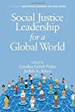 Social Justice Leadership for a Global World (Educational Leadership for Social Justice)
