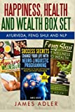 img - for Happiness, Health and Wealth BOX SET: Ayurveda + Feng Shui + NLP (NLP, Neuro-Linguistic Programming, Feng Shui, Ayurveda, Health, Abundance) (Volume 4) book / textbook / text book
