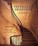 Vestiges of Grandeur: Plantations of Louisiana's River Road