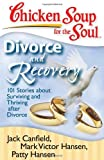 Chicken Soup for the Soul: Divorce and Recovery: 101 Stories about Surviving and Thriving after Divorce (1935096214) by Canfield, Jack