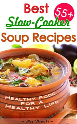 Healthy Slow Cooker Cookbook: Best Slow-Cooker Soup Recipes For Healthy Living