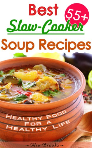 "Healthy Slow Cooker Cookbook: Best Slow-Cooker Soup Recipes For Healthy Living ""The Delicious Way"" (Healthy Food For A Healthy Life ""The Delicious Way"" Cookbook Book 1)"