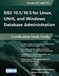 DB2 10.1/10.5 for Linux, UNIX, and Windows Database Administration (Exams 611 and 311): Certification Study Guide