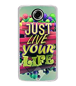 Live Your Life 2D Hard Polycarbonate Designer Back Case Cover for Motorola Nexus 6 :: Motorola Nexus X :: Motorola Moto X Pro :: Motorola Google Nexus 6