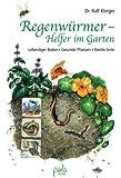 Regenwürmer - Helfer im Garten: Lebendiger Boden - Gesunde Pflanzen - Reiche Ernte