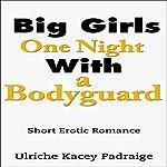 Big Girls One Night with a Bodyguard: Short Erotic Romance | Ulriche Kacey Padraige