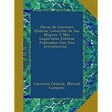 Obras De Casimiro Olañeta: Colección De Sus Mejores Y Más Importates Folletos Publicados Con Una Introducción....