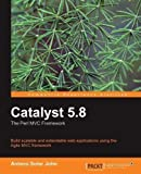 Catalyst 5.8: the Perl MVC Framework 2nd (second) Edition by Antano Solar John published by Packt Publishing (2010)