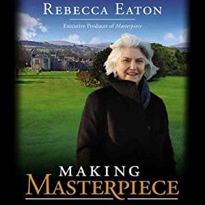 Making Masterpiece: My 25 Years behind the Scenes at Masterpiece and Mystery! on PBS | [Rebecca Eaton]