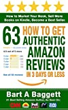 How to Get 63 Authentic Amazon Reviews in 3 Days or Less: How to Market Your Book, Sell More Books on Kindle, Become a Best Seller