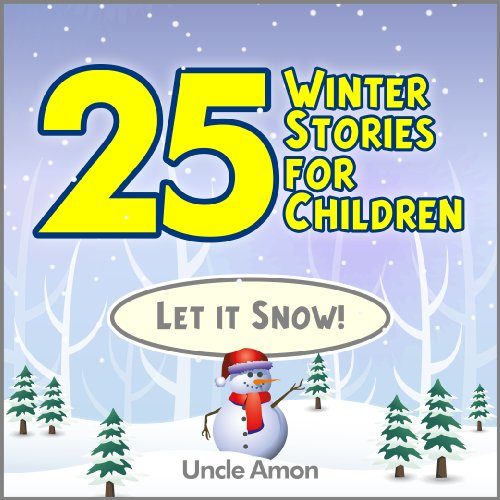 Uncle Amon - 25 Winter Stories for Children: Let it Snow! (Children's Book: Winter)