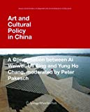 Art and Cultural Policy in China: A Conversation Between Ai Weiwei, Uli Sigg and Yung Ho Chang (Kunst und Architektur im Gesprach / Art and Architecture in Discussion)