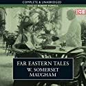 Far Eastern Tales (       UNABRIDGED) by W. Somerset Maugham Narrated by Robert Powell